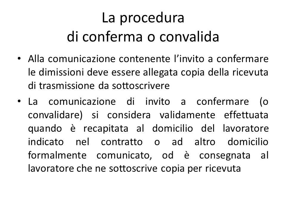 La procedura di conferma o convalida Alla comunicazione contenente linvito a confermare le dimissioni deve essere allegata copia della ricevuta di tra