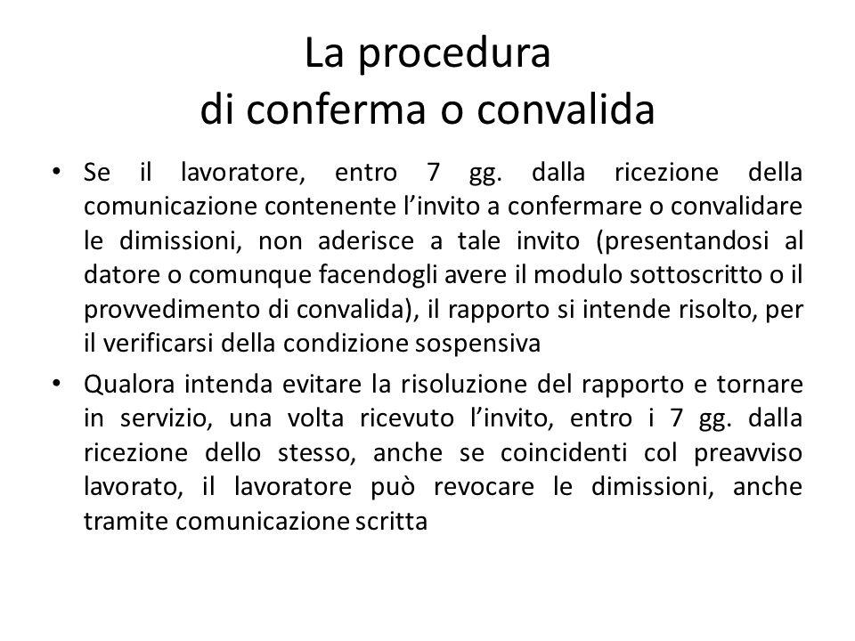La procedura di conferma o convalida Se il lavoratore, entro 7 gg. dalla ricezione della comunicazione contenente linvito a confermare o convalidare l
