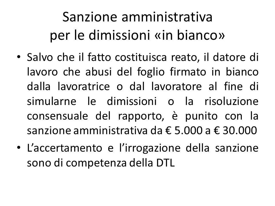 Sanzione amministrativa per le dimissioni «in bianco» Salvo che il fatto costituisca reato, il datore di lavoro che abusi del foglio firmato in bianco