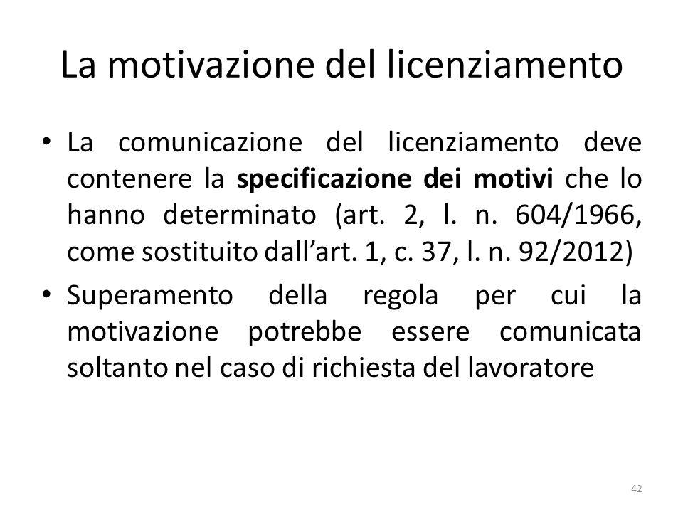 La motivazione del licenziamento La comunicazione del licenziamento deve contenere la specificazione dei motivi che lo hanno determinato (art. 2, l. n