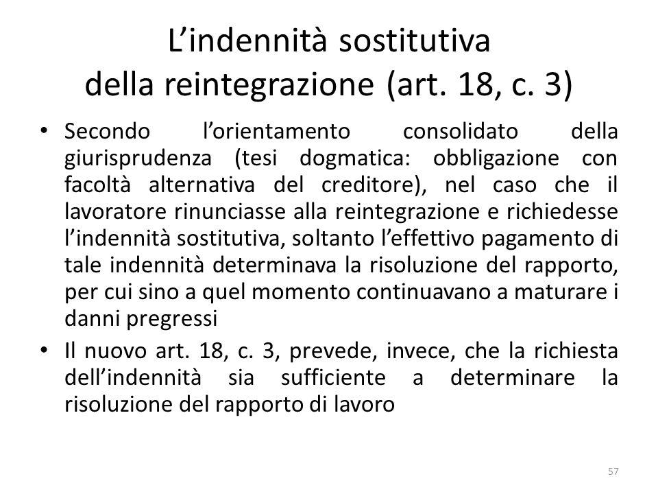 Lindennità sostitutiva della reintegrazione (art. 18, c. 3) Secondo lorientamento consolidato della giurisprudenza (tesi dogmatica: obbligazione con f