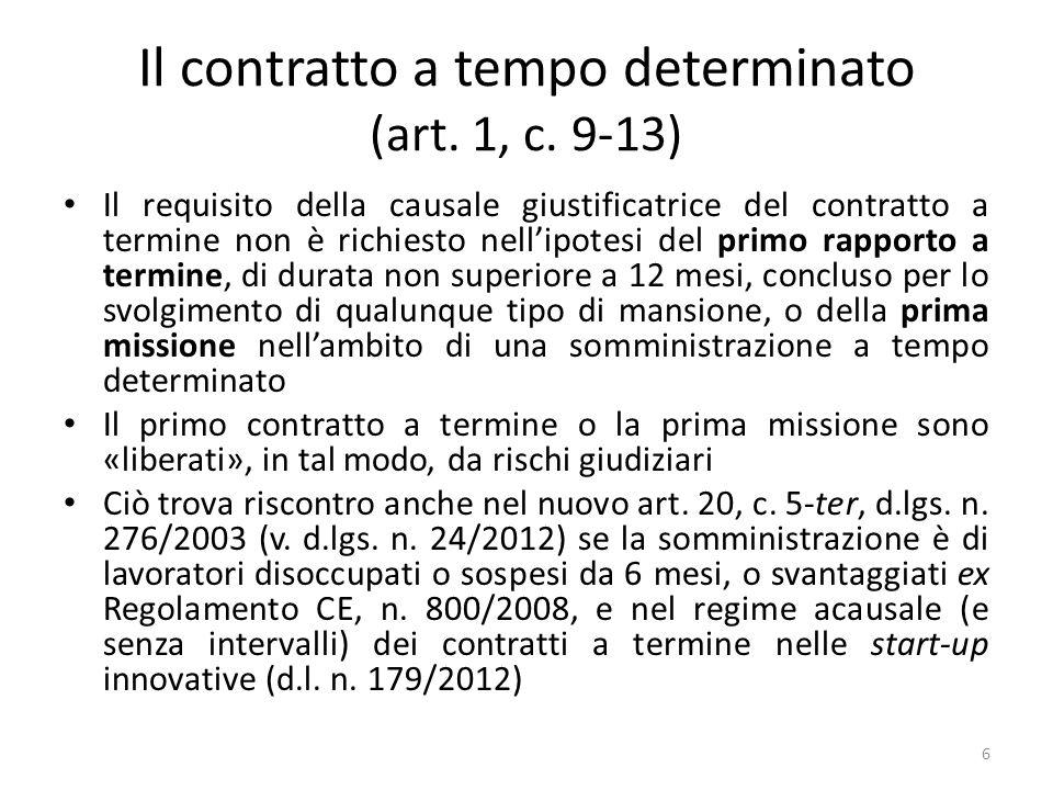 Il contratto a tempo determinato (art. 1, c. 9-13) Il requisito della causale giustificatrice del contratto a termine non è richiesto nellipotesi del