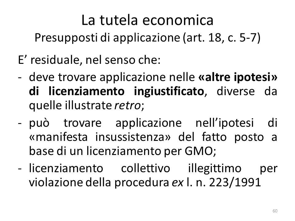 La tutela economica Presupposti di applicazione (art. 18, c. 5-7) E residuale, nel senso che: -deve trovare applicazione nelle «altre ipotesi» di lice
