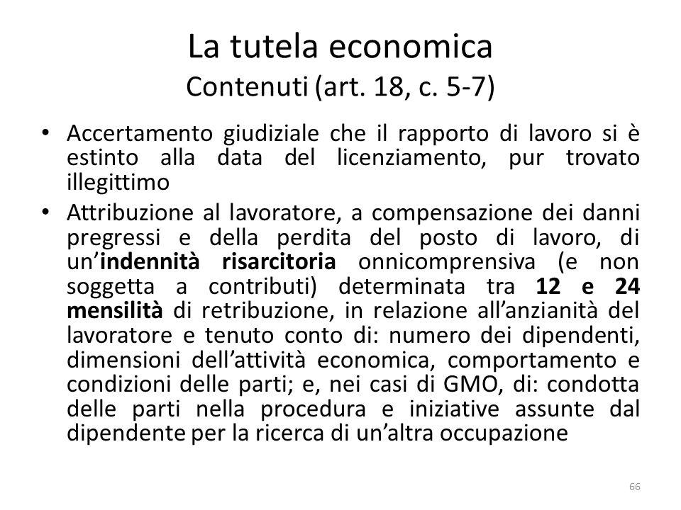 La tutela economica Contenuti (art. 18, c. 5-7) Accertamento giudiziale che il rapporto di lavoro si è estinto alla data del licenziamento, pur trovat