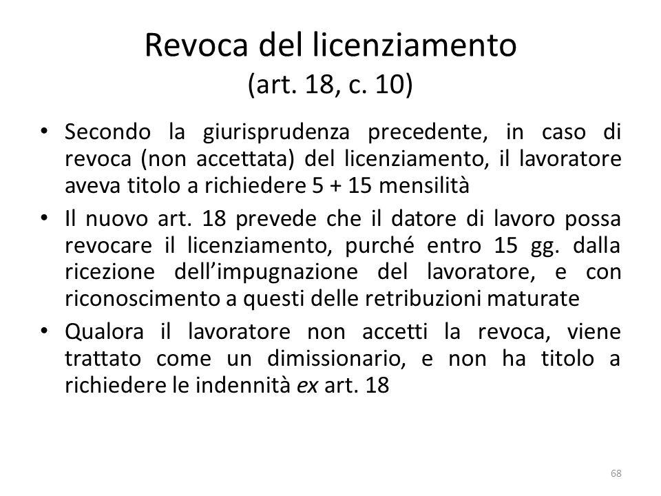 Revoca del licenziamento (art. 18, c. 10) Secondo la giurisprudenza precedente, in caso di revoca (non accettata) del licenziamento, il lavoratore ave