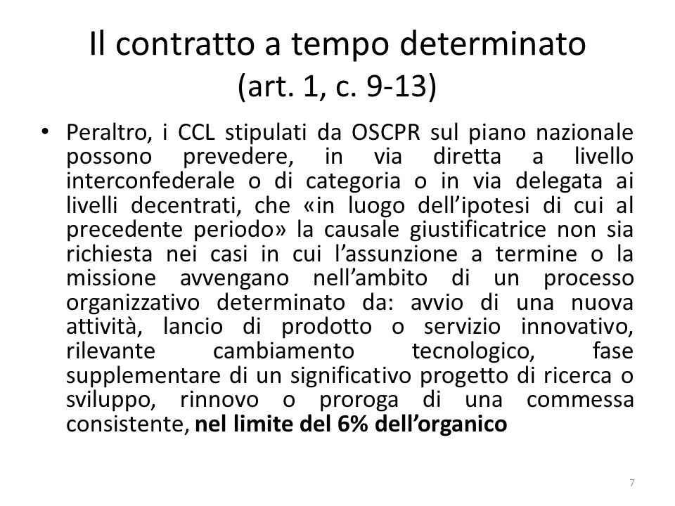 Il contratto a tempo determinato (art. 1, c. 9-13) Peraltro, i CCL stipulati da OSCPR sul piano nazionale possono prevedere, in via diretta a livello