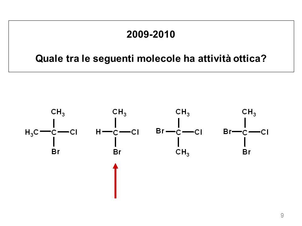 9 2009-2010 Quale tra le seguenti molecole ha attività ottica?