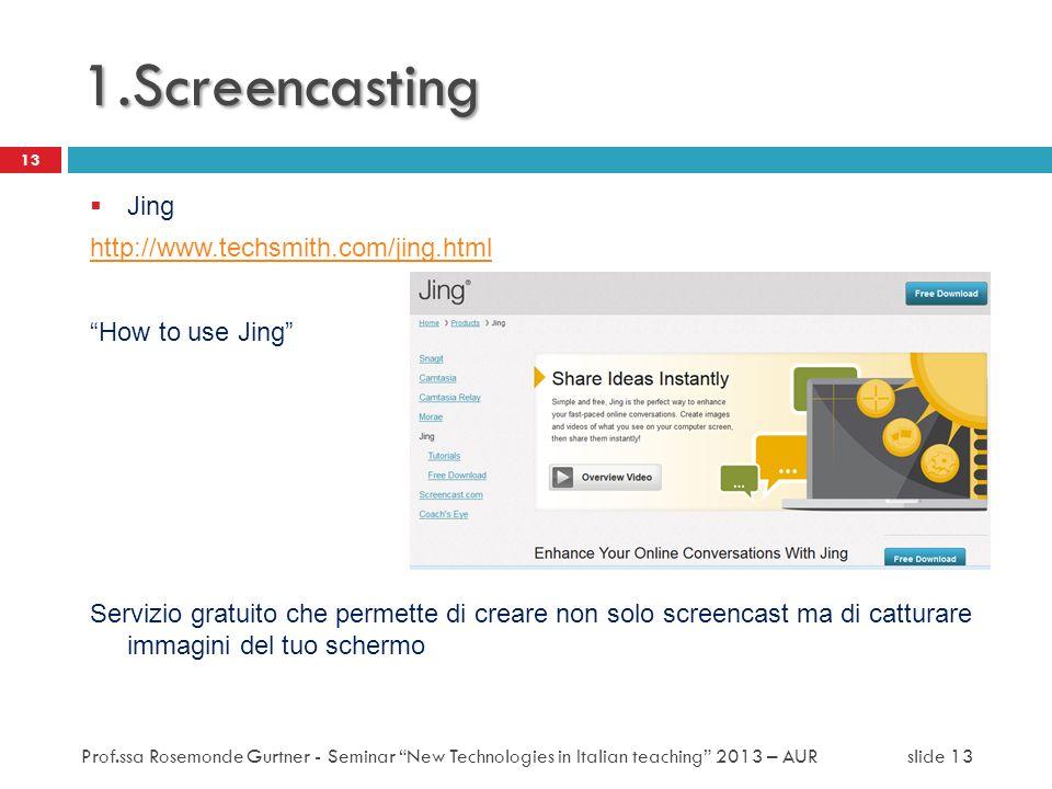 Jing http://www.techsmith.com/jing.html How to use Jing Servizio gratuito che permette di creare non solo screencast ma di catturare immagini del tuo