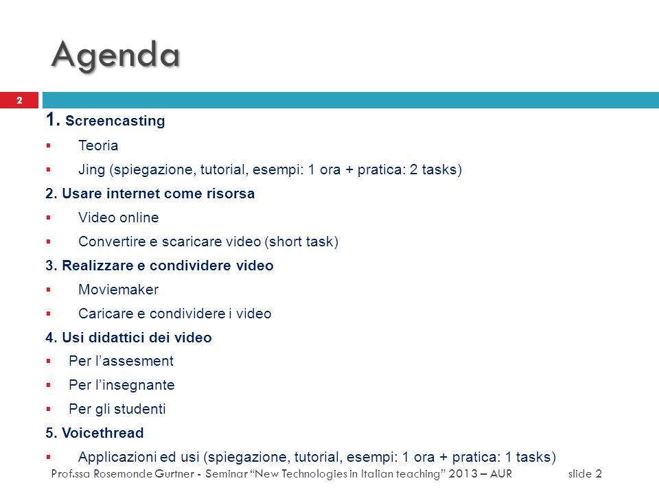 Agenda 1. Screencasting Teoria Jing (spiegazione, tutorial, esempi: 1 ora + pratica: 2 tasks) 2. Usare internet come risorsa Video online Convertire e