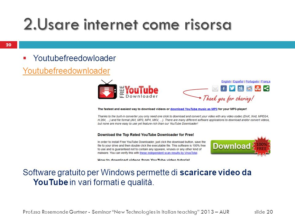 2.Usare internet come risorsa Youtubefreedowloader Youtubefreedownloader Software gratuito per Windows permette di scaricare video da YouTube in vari
