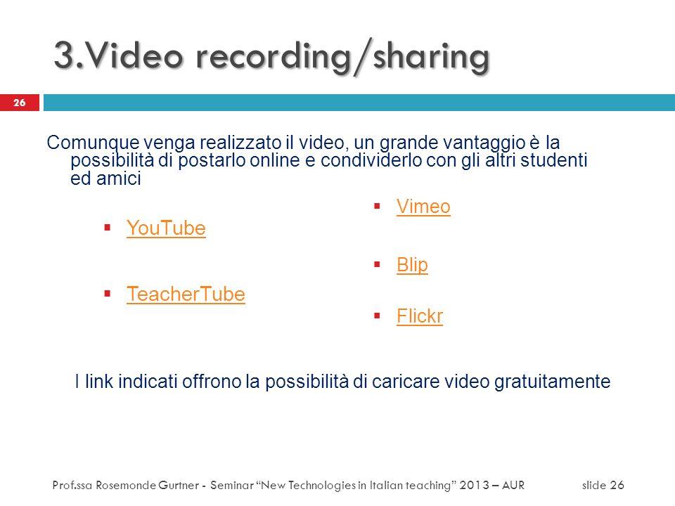 3.Video recording/sharing YouTube TeacherTube Comunque venga realizzato il video, un grande vantaggio è la possibilità di postarlo online e condivider