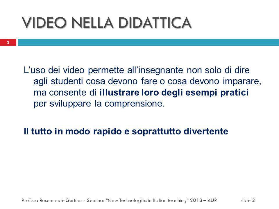 TutorialTASK: Vai al blog Vai al blog e svolgi le task 1 e 2 Vai al blog 14 1.Screencasting Prof.ssa Rosemonde Gurtner - Seminar New Technologies in Italian teaching 2013 – AUR slide 14