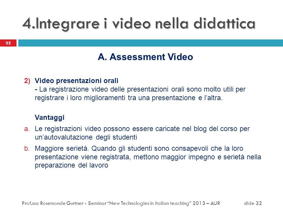 A. Assessment Video 2)Video presentazioni orali - La registrazione video delle presentazioni orali sono molto utili per registrare i loro migliorament