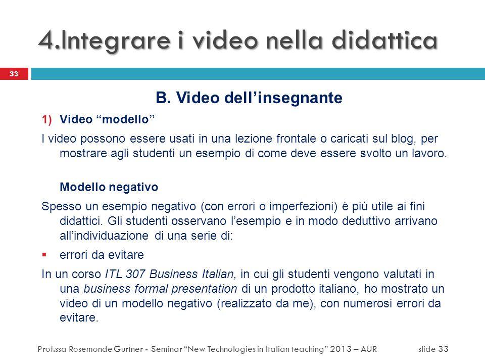 B. Video dellinsegnante 1)Video modello I video possono essere usati in una lezione frontale o caricati sul blog, per mostrare agli studenti un esempi
