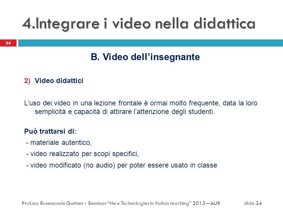 B. Video dellinsegnante 2)Video didattici Luso dei video in una lezione frontale è ormai molto frequente, data la loro semplicità e capacità di attira