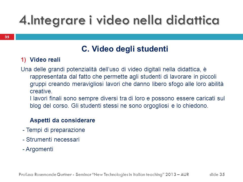C. Video degli studenti 1)Video reali Una delle grandi potenzialità delluso di video digitali nella didattica, è rappresentata dal fatto che permette