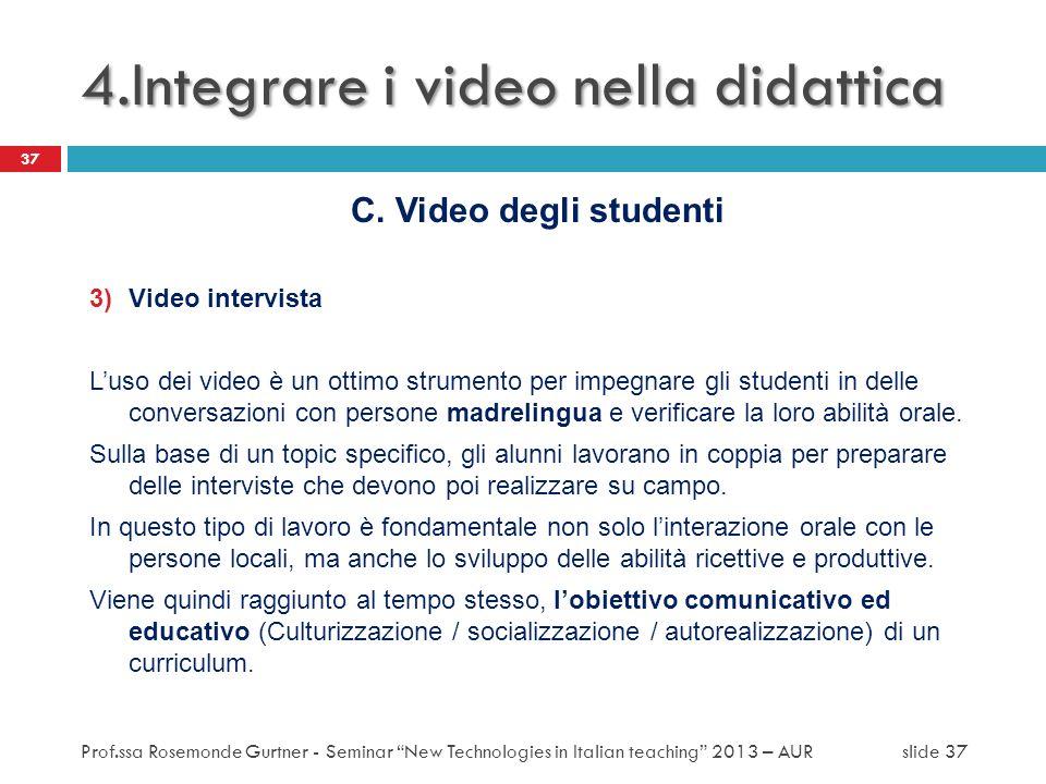 C. Video degli studenti 3)Video intervista Luso dei video è un ottimo strumento per impegnare gli studenti in delle conversazioni con persone madrelin