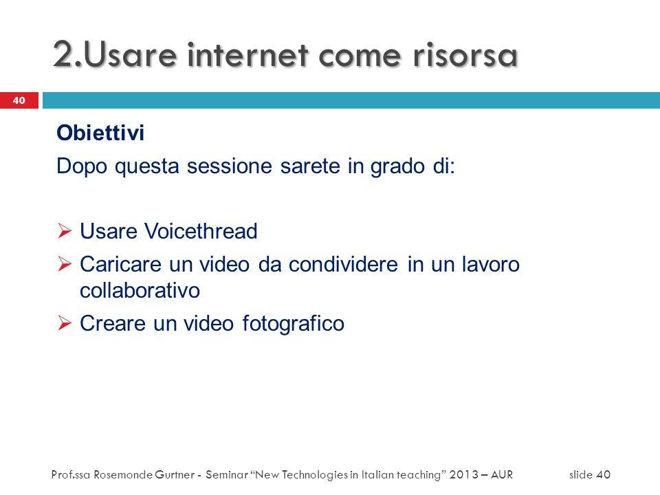 2.Usare internet come risorsa Obiettivi Dopo questa sessione sarete in grado di: Usare Voicethread Caricare un video da condividere in un lavoro colla