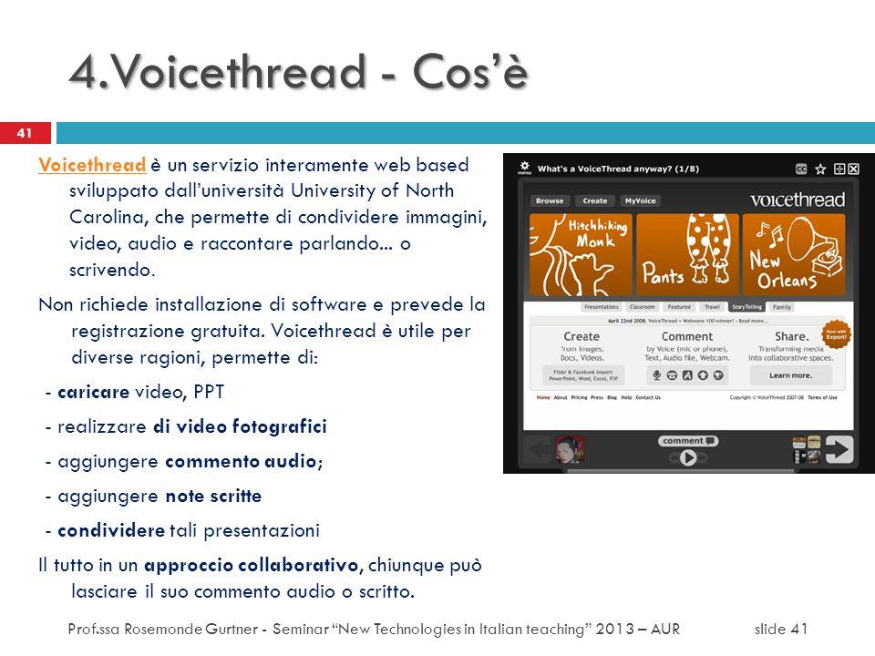 VoicethreadVoicethread è un servizio interamente web based sviluppato dalluniversità University of North Carolina, che permette di condividere immagini, video, audio e raccontare parlando...