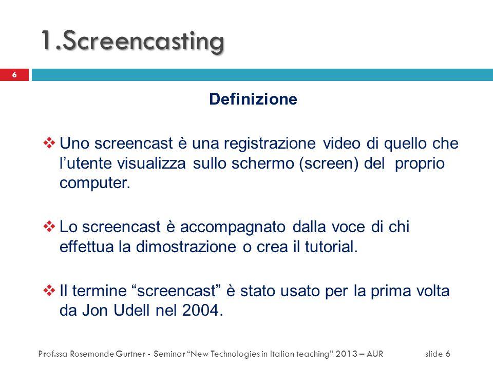 Definizione Uno screencast è una registrazione video di quello che lutente visualizza sullo schermo (screen) del proprio computer. Lo screencast è acc