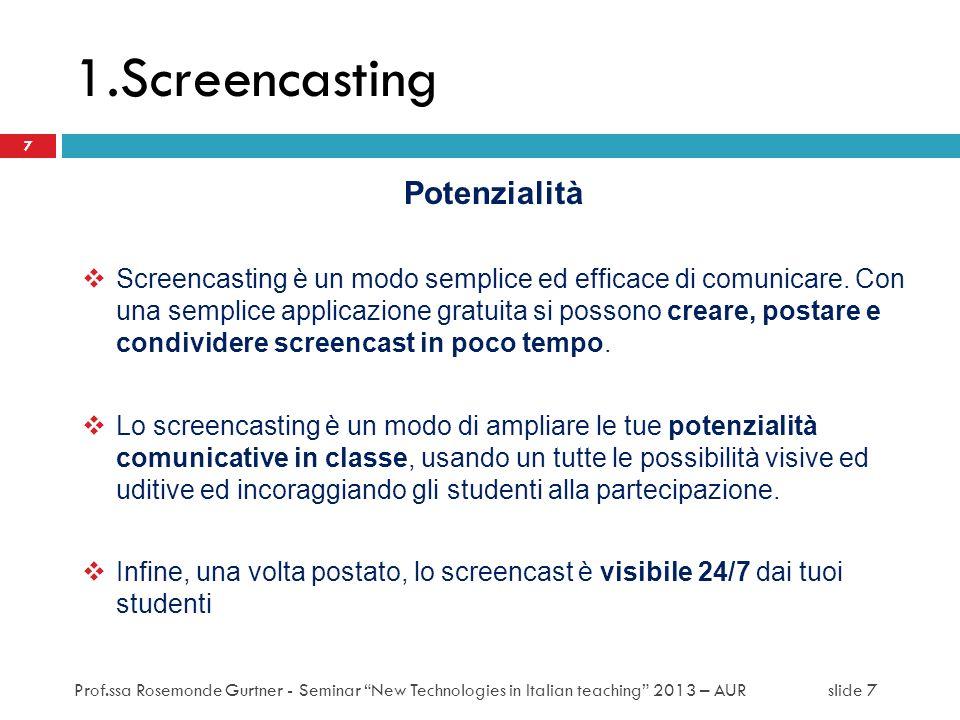 Potenzialità Screencasting è un modo semplice ed efficace di comunicare. Con una semplice applicazione gratuita si possono creare, postare e condivide