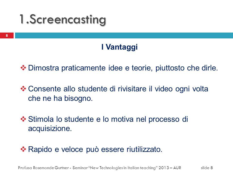 Usi e tipologie Gli usi degli screencast sono molteplici, ma possono essere raggruppati nelle seguenti categorie: Tutorial Didattici Blogging.