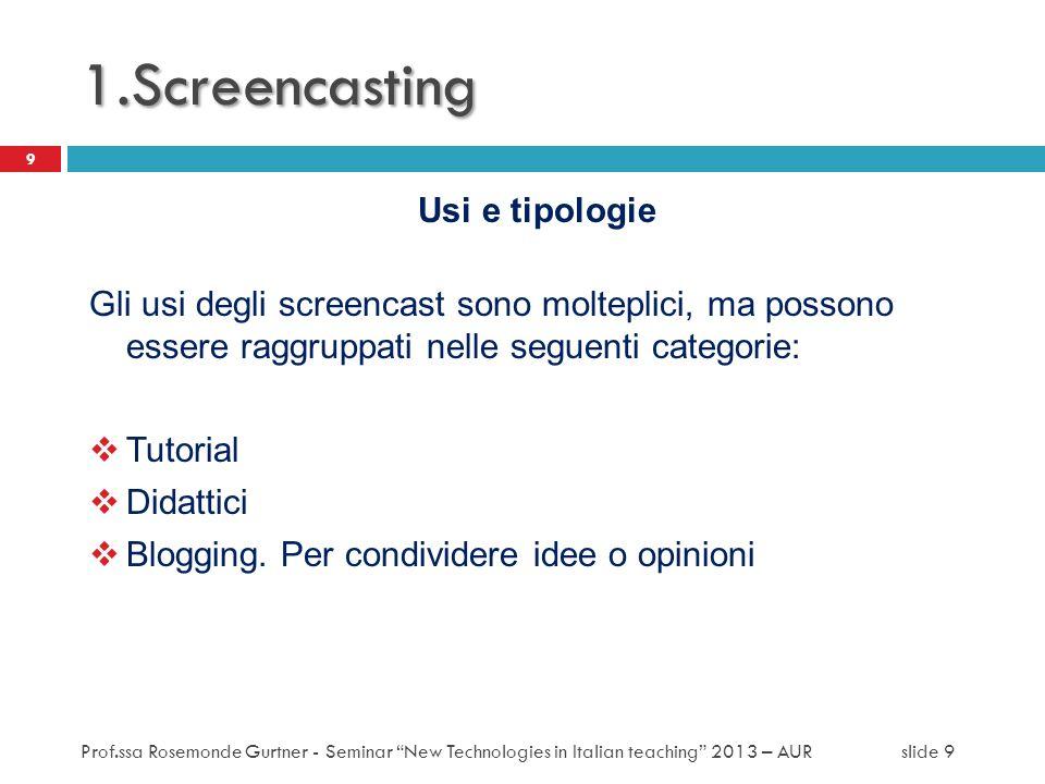 Usi e tipologie Gli usi degli screencast sono molteplici, ma possono essere raggruppati nelle seguenti categorie: Tutorial Didattici Blogging. Per con