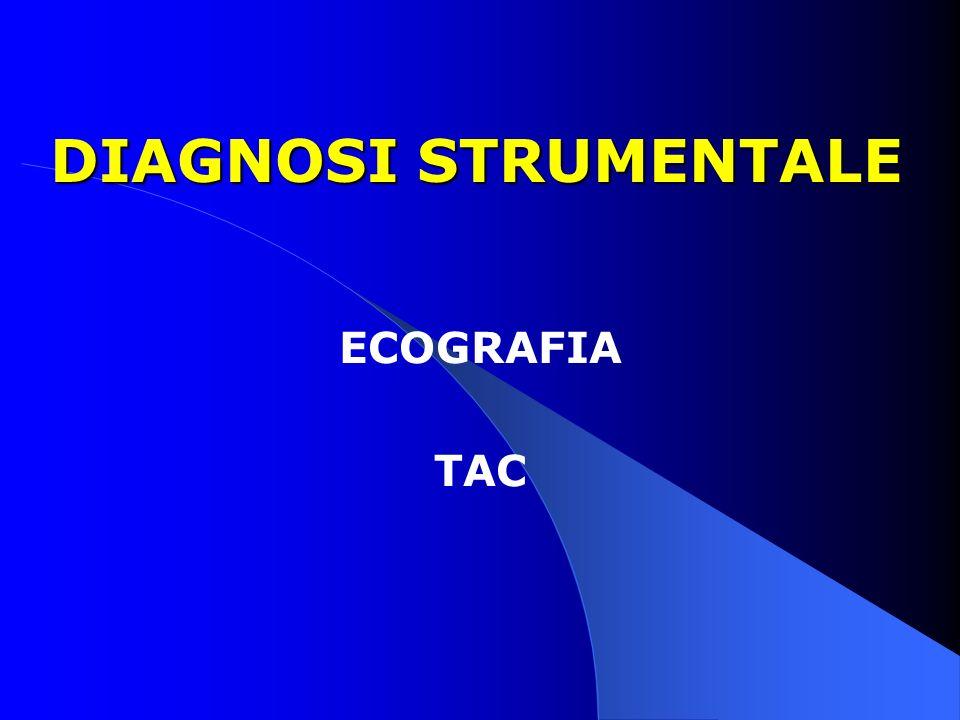 DIAGNOSI STRUMENTALE ECOGRAFIA TAC