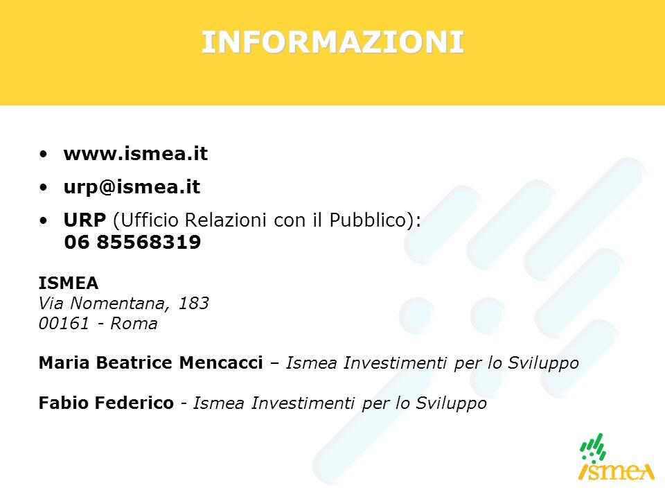 INFORMAZIONI www.ismea.it urp@ismea.it URP (Ufficio Relazioni con il Pubblico): 06 85568319 ISMEA Via Nomentana, 183 00161 - Roma Maria Beatrice Menca