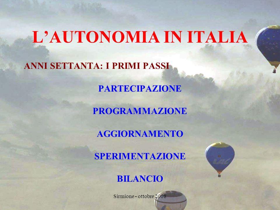 Sirmione - ottobre 2008 LAUTONOMIA IN ITALIA ANNI SETTANTA: I PRIMI PASSI PARTECIPAZIONE PROGRAMMAZIONE AGGIORNAMENTO SPERIMENTAZIONE BILANCIO