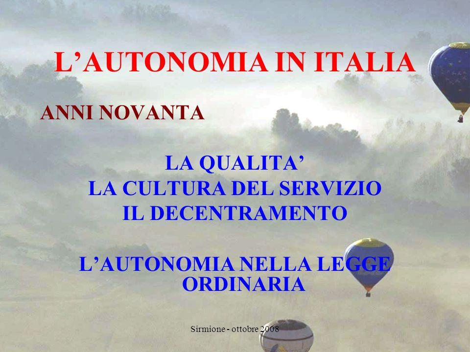 Sirmione - ottobre 2008 LAUTONOMIA IN ITALIA ANNI NOVANTA LA QUALITA LA CULTURA DEL SERVIZIO IL DECENTRAMENTO LAUTONOMIA NELLA LEGGE ORDINARIA