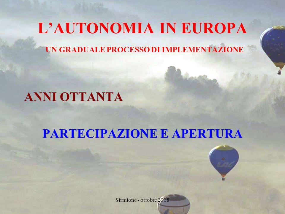 Sirmione - ottobre 2008 LAUTONOMIA IN EUROPA UN GRADUALE PROCESSO DI IMPLEMENTAZIONE ANNI OTTANTA PARTECIPAZIONE E APERTURA