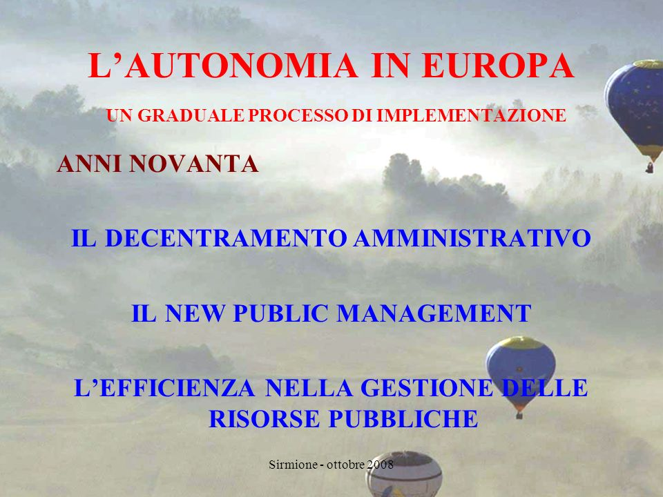 Sirmione - ottobre 2008 PROSPETTIVE UNA GOVERNANCE BEN EQUILIBRATA LIVELLO CENTRALE LIVELLO ISTITUZIONE TERRITORIALE SCOLASTICA
