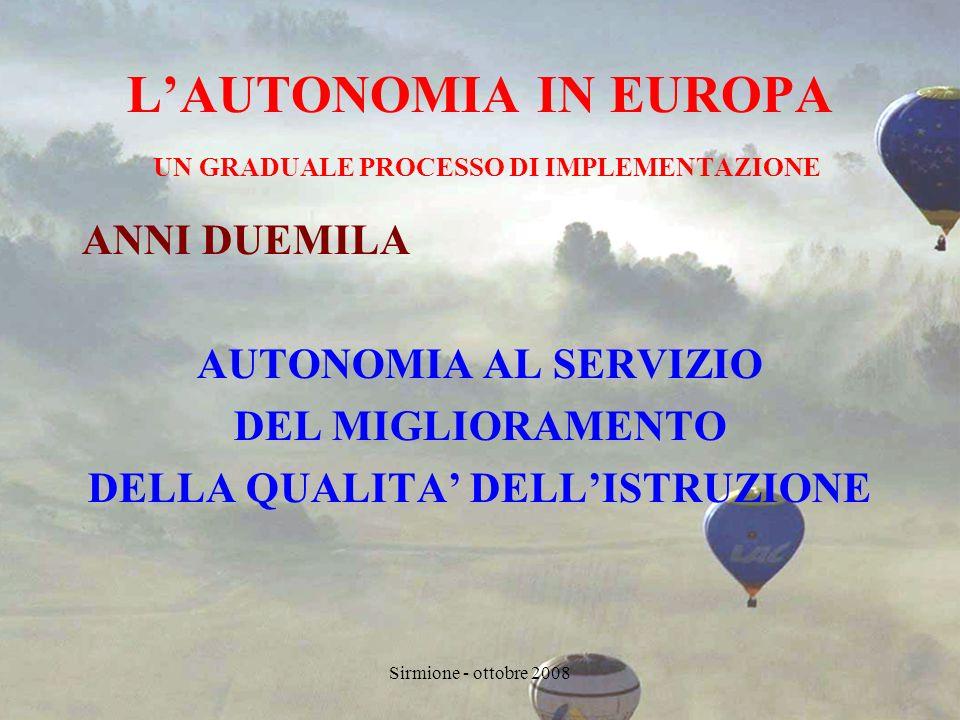 Sirmione - ottobre 2008 LAUTONOMIA IN EUROPA UN GRADUALE PROCESSO DI IMPLEMENTAZIONE ANNI DUEMILA AUTONOMIA AL SERVIZIO DEL MIGLIORAMENTO DELLA QUALITA DELLISTRUZIONE