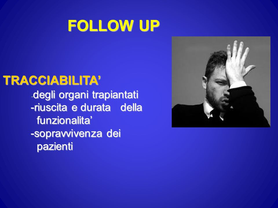 FOLLOW UP TRACCIABILITA - degli organi trapiantati -riuscita e durata della funzionalita -sopravvivenza dei pazienti