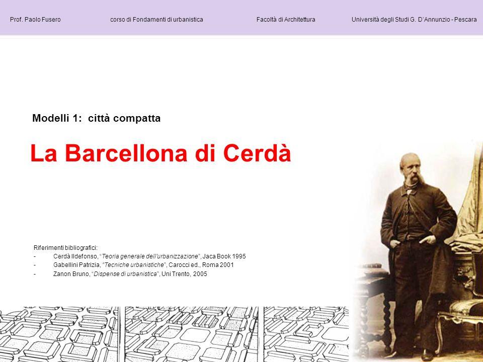 Modelli 1: città compatta La Barcellona di Cerdà Prof. Paolo Fusero corso di Fondamenti di urbanistica Facoltà di Architettura Università degli Studi