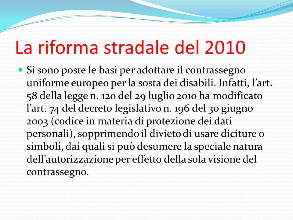 La riforma stradale del 2010 Si sono poste le basi per adottare il contrassegno uniforme europeo per la sosta dei disabili. Infatti, lart. 58 della le