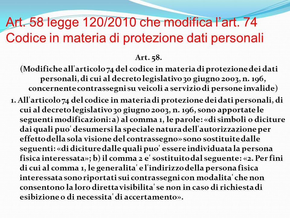 Art. 58 legge 120/2010 che modifica lart. 74 Codice in materia di protezione dati personali Art. 58. (Modifiche all'articolo 74 del codice in materia