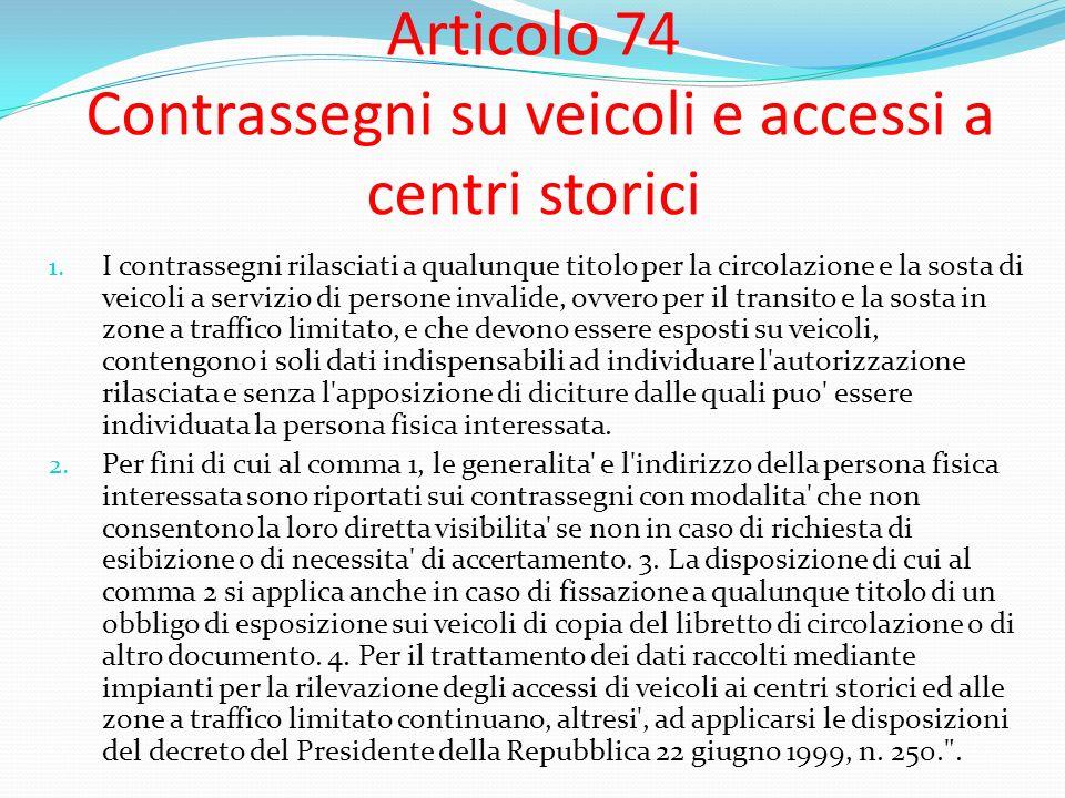 Articolo 74 Contrassegni su veicoli e accessi a centri storici 1. I contrassegni rilasciati a qualunque titolo per la circolazione e la sosta di veico