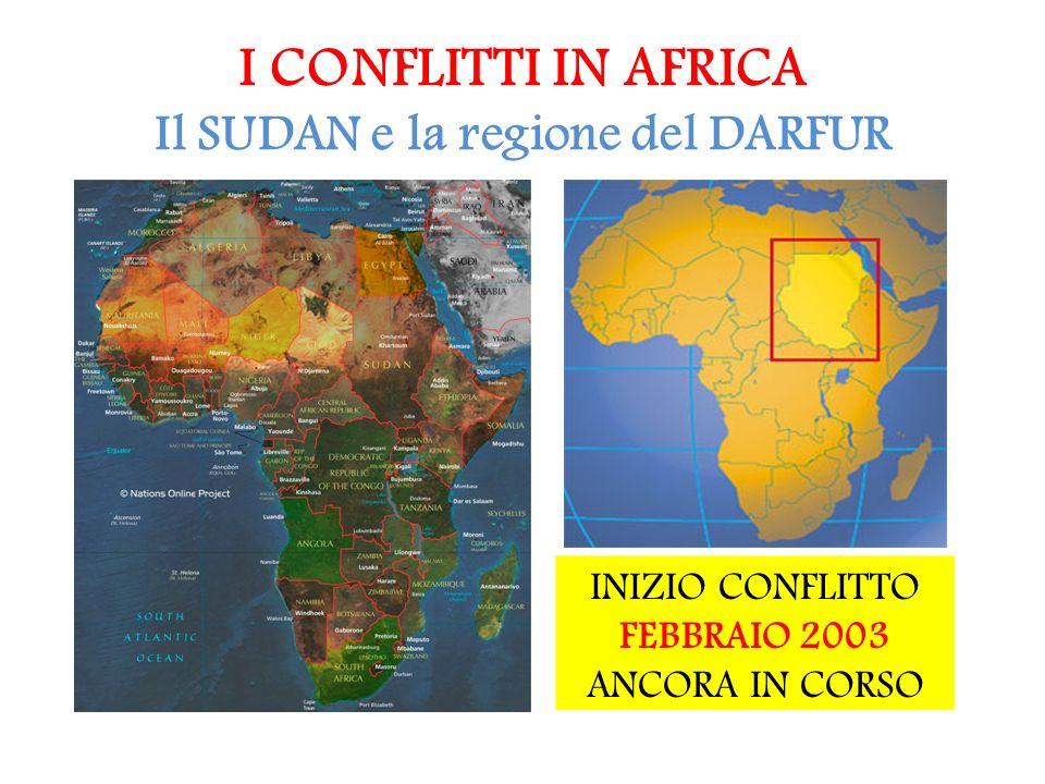 I CONFLITTI IN AFRICA Il SUDAN e la regione del DARFUR INIZIO CONFLITTO FEBBRAIO 2003 ANCORA IN CORSO