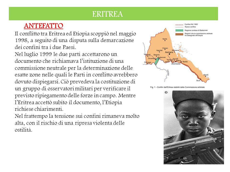 ERITREA ANTEFATTO Il conflitto tra Eritrea ed Etiopia scoppiò nel maggio 1998, a seguito di una disputa sulla demarcazione dei confini tra i due Paesi