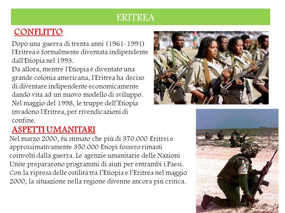 ERITREA CONFLITTO Dopo una guerra di trenta anni (1961-1991) l'Eritrea è formalmente diventata indipendente dall'Etiopia nel 1993. Da allora, mentre l