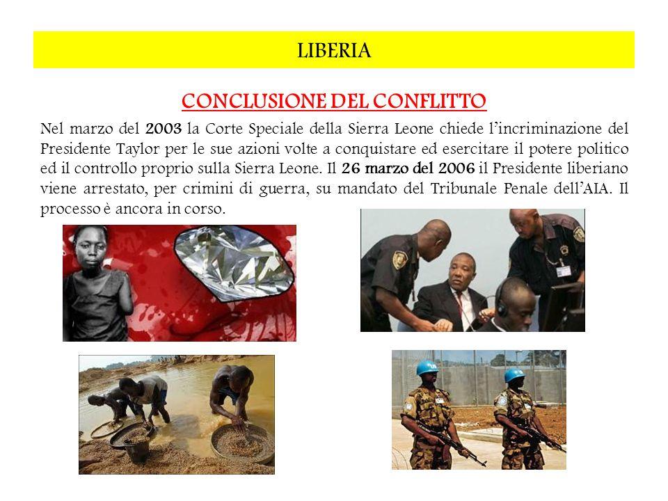 LIBERIA CONCLUSIONE DEL CONFLITTO Nel marzo del 2003 la Corte Speciale della Sierra Leone chiede lincriminazione del Presidente Taylor per le sue azio