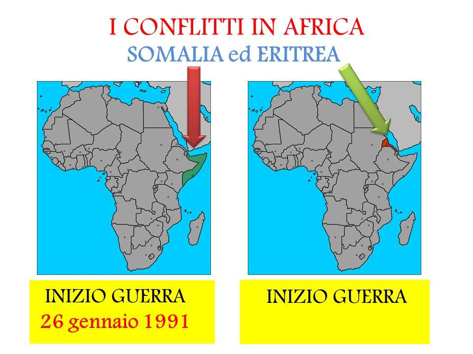 I CONFLITTI IN AFRICA SOMALIA ed ERITREA INIZIO GUERRA 26 gennaio 1991 INIZIO GUERRA