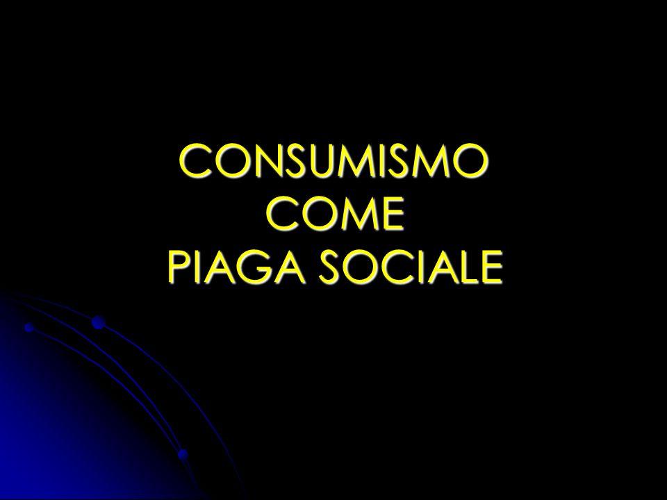 CONSUMISMOCOME PIAGA SOCIALE
