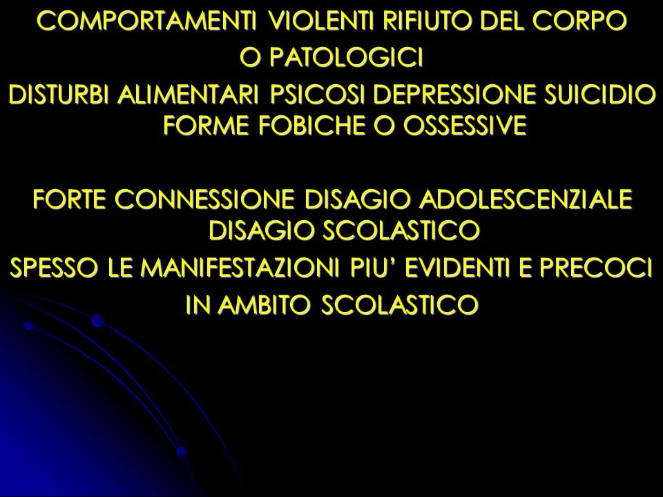 COMPORTAMENTI VIOLENTI RIFIUTO DEL CORPO O PATOLOGICI DISTURBI ALIMENTARI PSICOSI DEPRESSIONE SUICIDIO FORME FOBICHE O OSSESSIVE FORTE CONNESSIONE DIS
