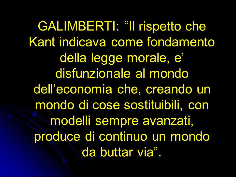 GALIMBERTI: Il rispetto che Kant indicava come fondamento della legge morale, e disfunzionale al mondo delleconomia che, creando un mondo di cose sost