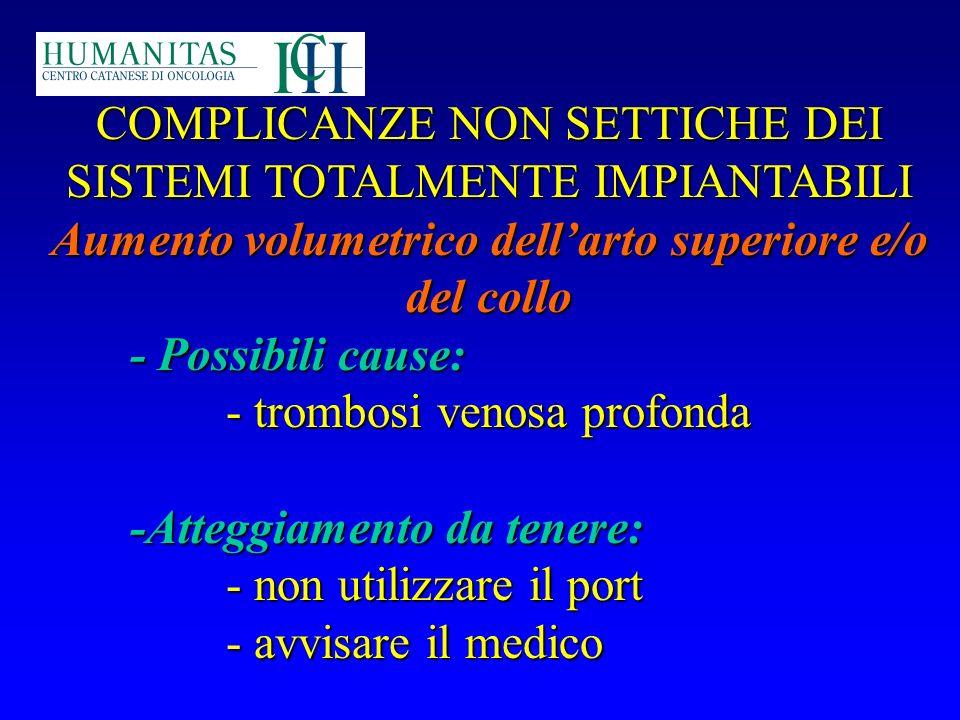 COMPLICANZE NON SETTICHE DEI SISTEMI TOTALMENTE IMPIANTABILI Aumento volumetrico dellarto superiore e/o del collo - Possibili cause: - trombosi venosa