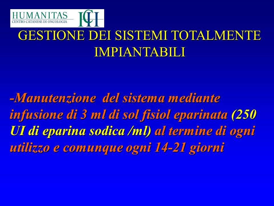 GESTIONE DEI SISTEMI TOTALMENTE IMPIANTABILI -Manutenzione del sistema mediante infusione di 3 ml di sol fisiol eparinata (250 UI di eparina sodica /m
