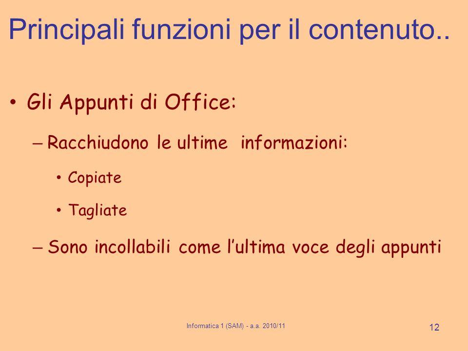 Gli Appunti di Office: – Racchiudono le ultime informazioni: Copiate Tagliate – Sono incollabili come lultima voce degli appunti Informatica 1 (SAM) - a.a.